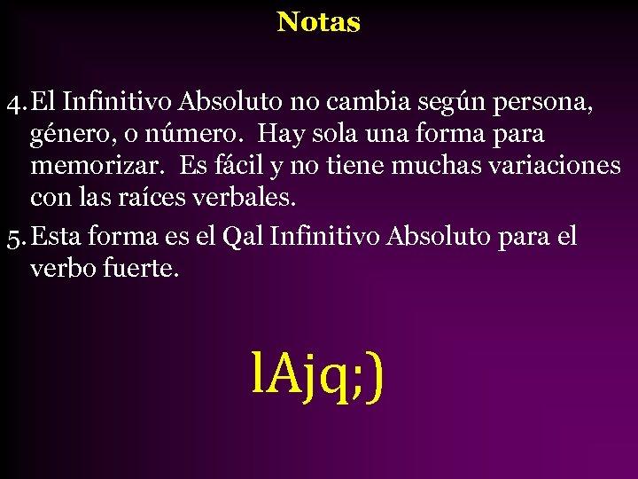 Notas 4. El Infinitivo Absoluto no cambia según persona, género, o número. Hay sola