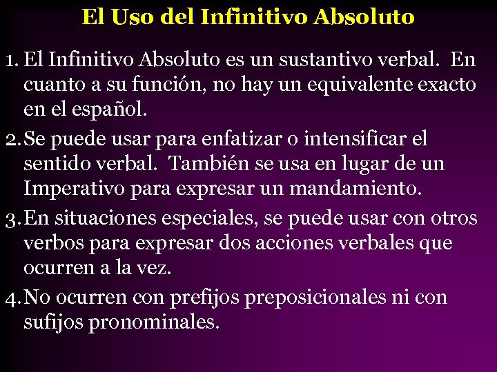 El Uso del Infinitivo Absoluto 1. El Infinitivo Absoluto es un sustantivo verbal. En