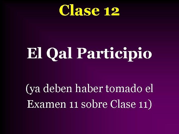 Clase 12 El Qal Participio (ya deben haber tomado el Examen 11 sobre Clase