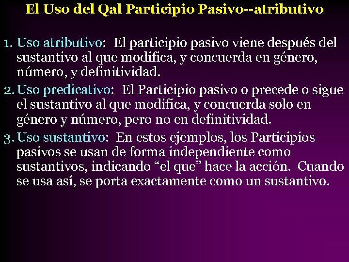 El Uso del Qal Participio Pasivo--atributivo 1. Uso atributivo: El participio pasivo viene después