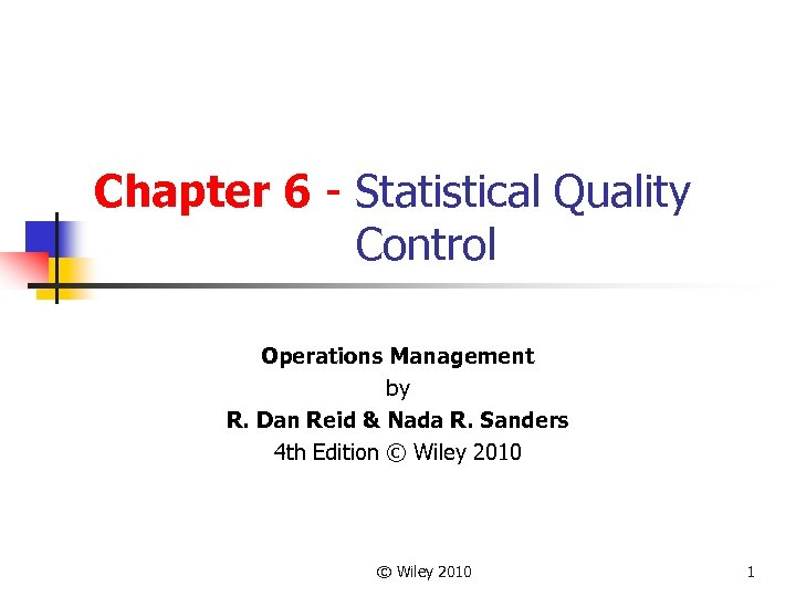 Chapter 6 - Statistical Quality Control Operations Management by R. Dan Reid & Nada