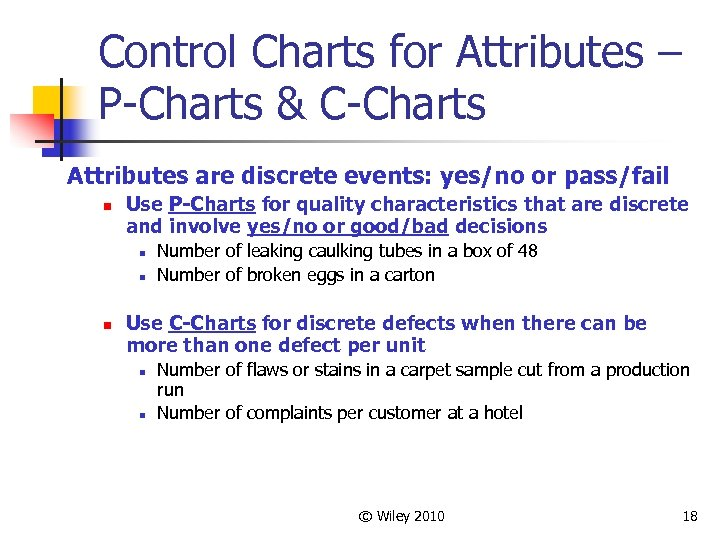 Control Charts for Attributes – P-Charts & C-Charts Attributes are discrete events: yes/no or