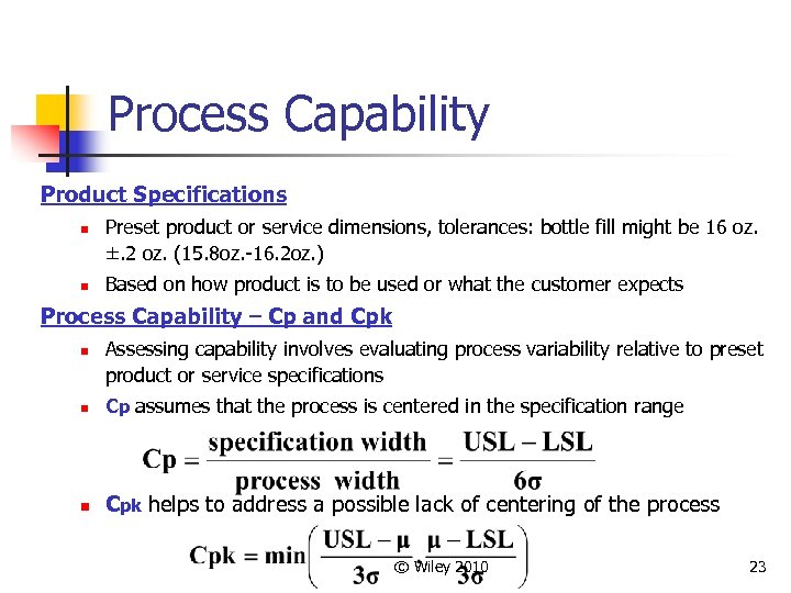 Process Capability Product Specifications n n Preset product or service dimensions, tolerances: bottle fill