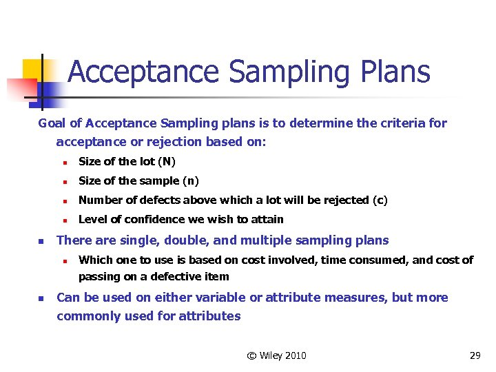 Acceptance Sampling Plans Goal of Acceptance Sampling plans is to determine the criteria for