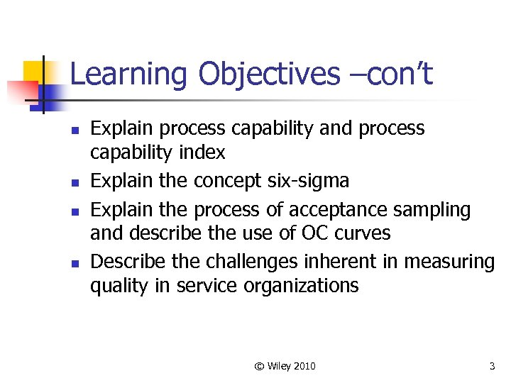 Learning Objectives –con't n n Explain process capability and process capability index Explain the