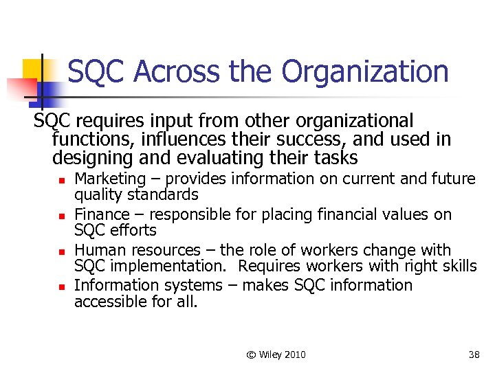 SQC Across the Organization SQC requires input from other organizational functions, influences their success,