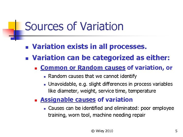Sources of Variation n Variation exists in all processes. n Variation can be categorized