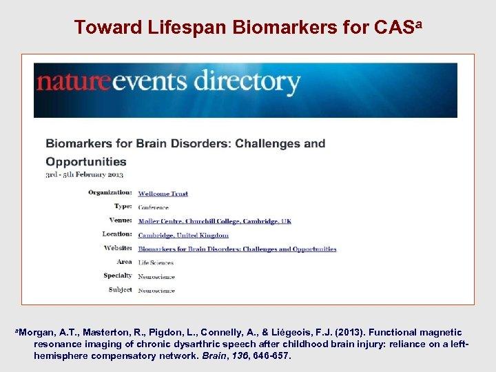Toward Lifespan Biomarkers for CASa a. Morgan, A. T. , Masterton, R. , Pigdon,