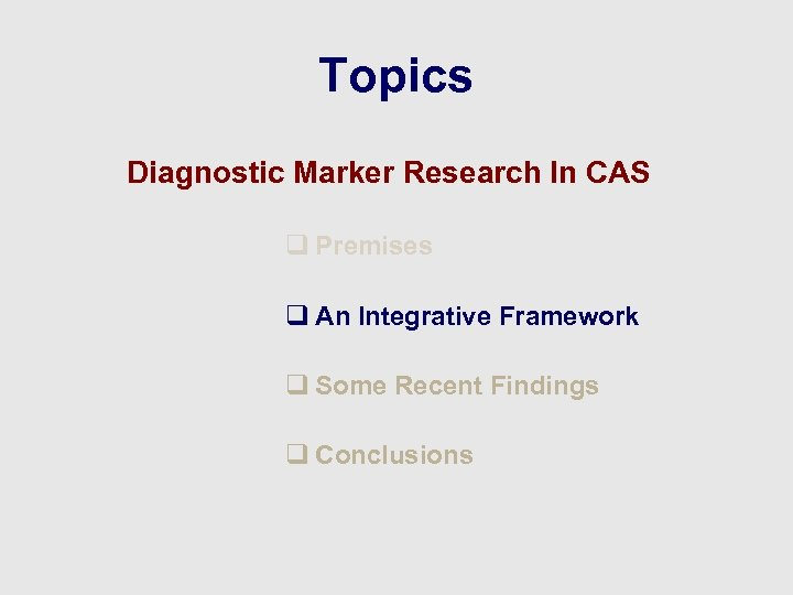 Topics Diagnostic Marker Research In CAS q Premises q An Integrative Framework q Some
