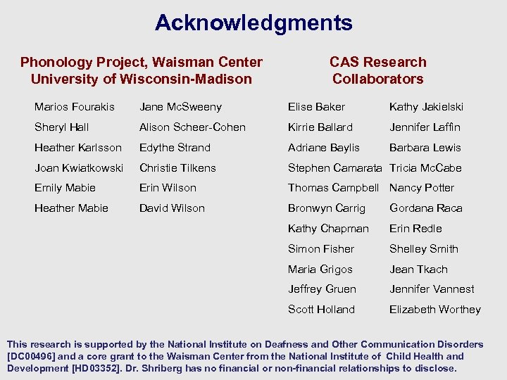 Acknowledgments Phonology Project, Waisman Center University of Wisconsin-Madison CAS Research Collaborators Marios Fourakis Jane