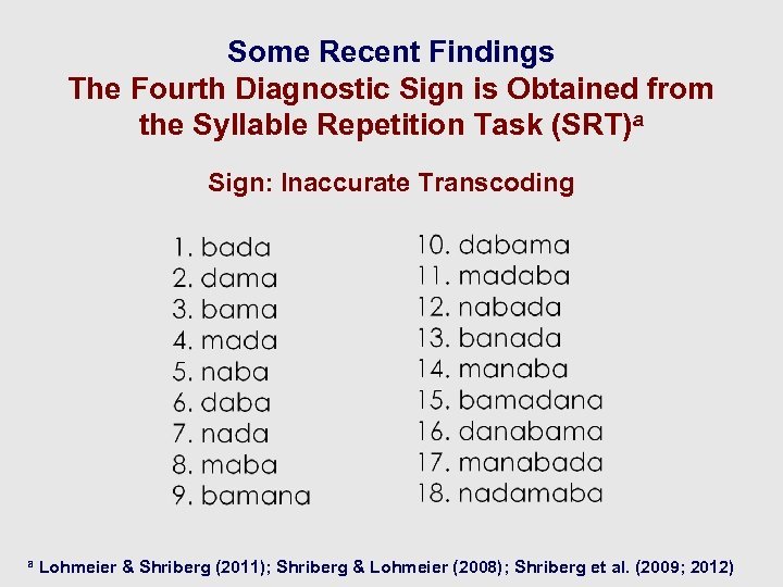 Some Recent Findings The Fourth Diagnostic Sign is Obtained from the Syllable Repetition Task