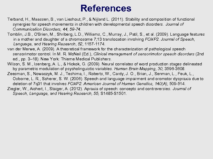 References Terband, H. , Maassen, B. , van Lieshout, P. , & Nijland L.