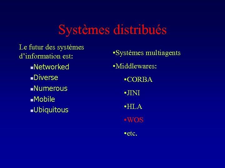 Systèmes distribués Le futur des systèmes d'information est: n. Networked n. Diverse n. Numerous