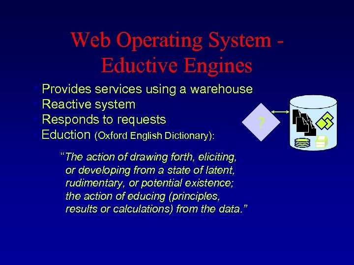 Web Operating System - Eductive Engines • Provides services using a warehouse • Reactive