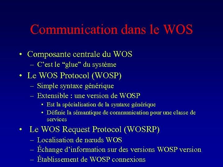 """Communication dans le WOS • Composante centrale du WOS – C'est le """"glue"""" du"""