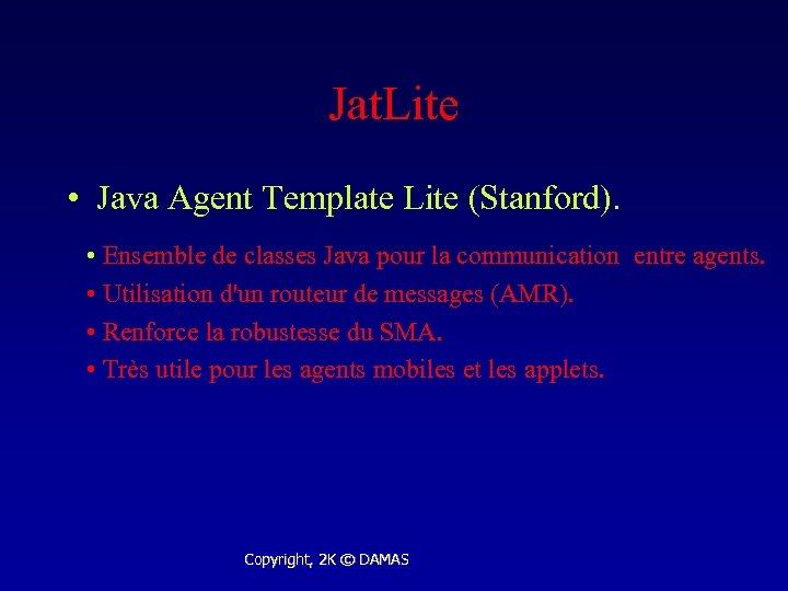 Jat. Lite • Java Agent Template Lite (Stanford). • Ensemble de classes Java pour