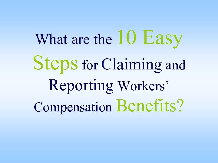 What are the 10 Easy Steps for Claiming and Reporting Workers' Compensation Benefits?