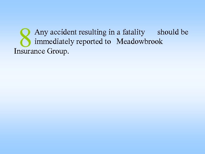 8 Any accident resulting in a fatality should be immediately reported to Meadowbrook Insurance