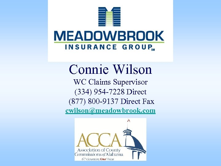 Connie Wilson WC Claims Supervisor (334) 954 -7228 Direct (877) 800 -9137 Direct Fax