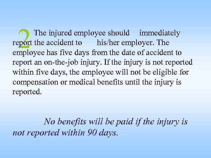 2 The injured employee should immediately report the accident to his/her employer. The employee