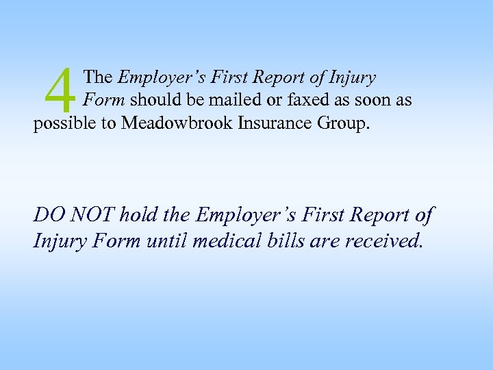 4 The Employer's First Report of Injury Form should be mailed or faxed as