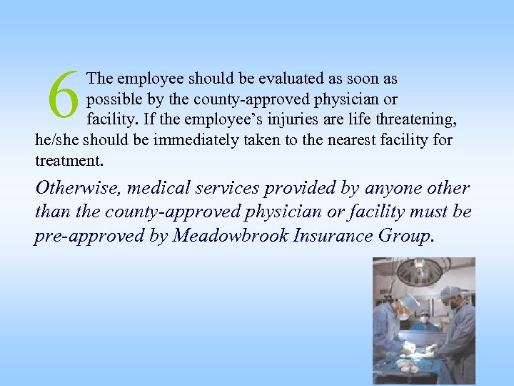 6 The employee should be evaluated as soon as possible by the county-approved physician