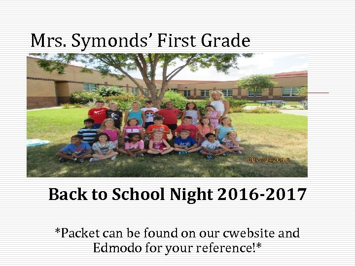 Mrs. Symonds' First Grade Back to School Night 2016 -2017 *Packet can be found