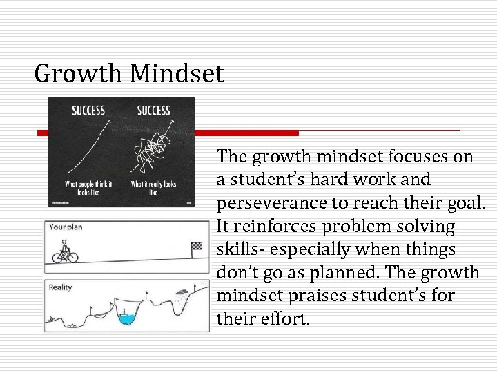 Growth Mindset The growth mindset focuses on a student's hard work and perseverance to