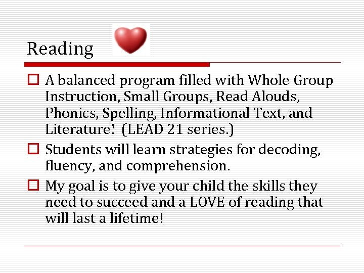 Reading o A balanced program filled with Whole Group Instruction, Small Groups, Read Alouds,