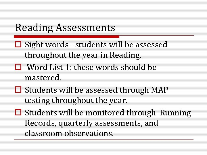 Reading Assessments o Sight words - students will be assessed throughout the year in