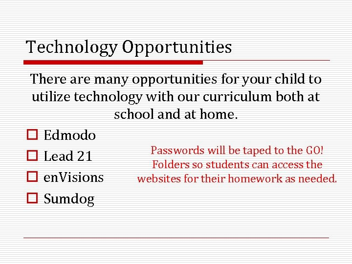 Technology Opportunities There are many opportunities for your child to utilize technology with our