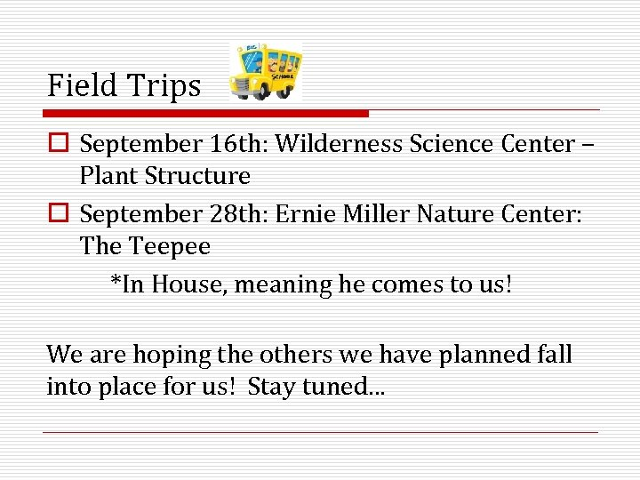 Field Trips o September 16 th: Wilderness Science Center – Plant Structure o September