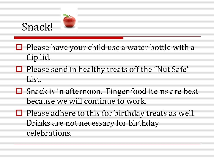 Snack! o Please have your child use a water bottle with a flip lid.