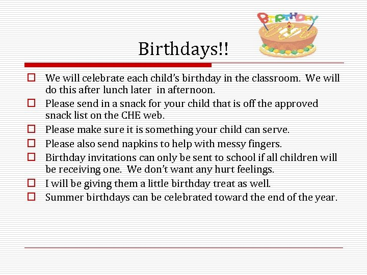 Birthdays!! o We will celebrate each child's birthday in the classroom. We will do