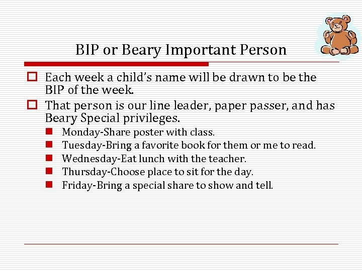 BIP or Beary Important Person o Each week a child's name will be drawn