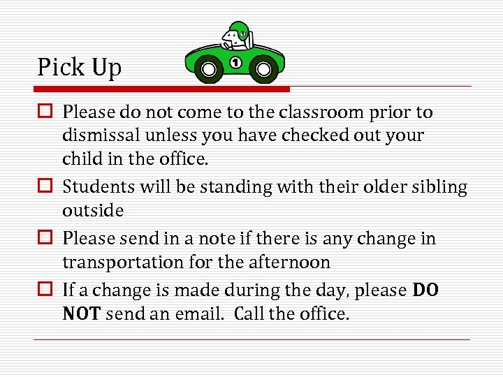 Pick Up o Please do not come to the classroom prior to dismissal unless