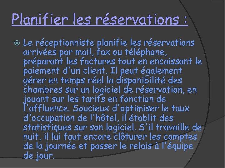 Planifier les réservations : Le réceptionniste planifie les réservations arrivées par mail, fax ou