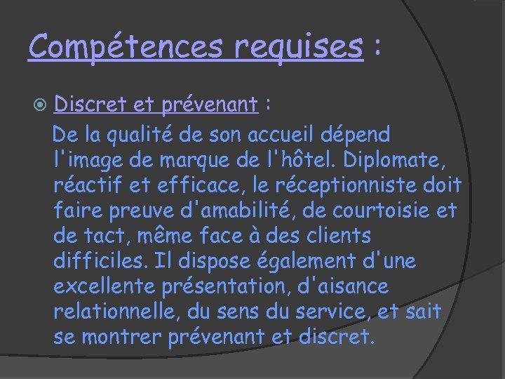 Compétences requises : Discret et prévenant : De la qualité de son accueil dépend