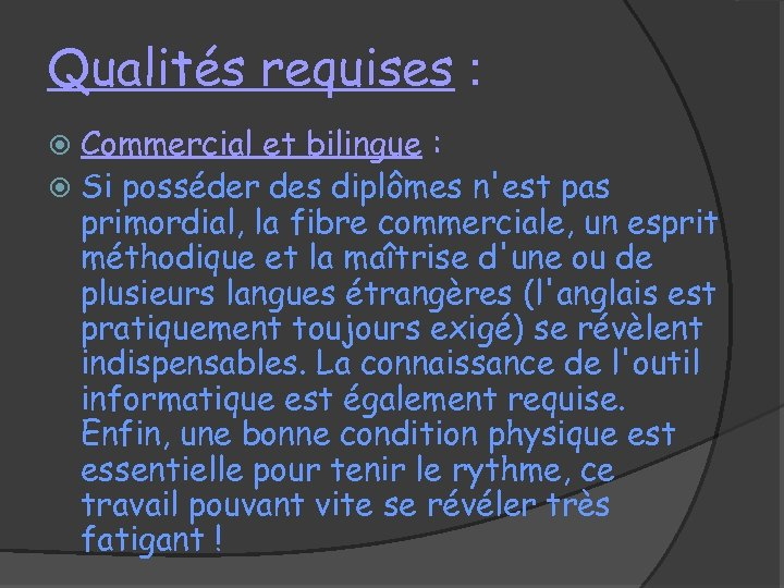 Qualités requises : Commercial et bilingue : Si posséder des diplômes n'est pas primordial,