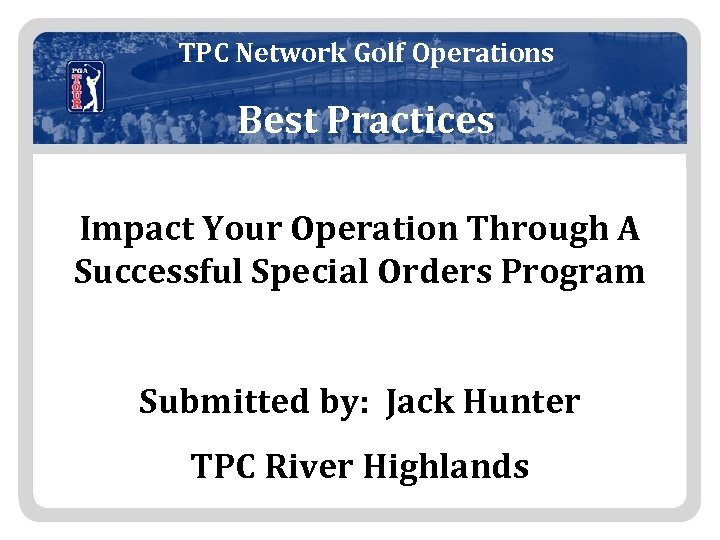 TPC Network Golf Operations Best Practices Impact Your Operation Through A Successful Special Orders