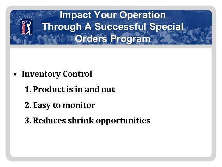 Impact Your Operation Through A Successful Special Orders Program • Inventory Control 1. Product