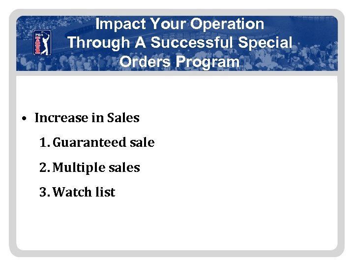 Impact Your Operation Through A Successful Special Orders Program • Increase in Sales 1.