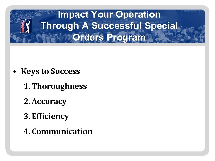 Impact Your Operation Through A Successful Special Orders Program • Keys to Success 1.