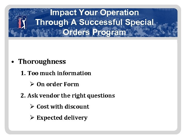 Impact Your Operation Through A Successful Special Orders Program • Thoroughness 1. Too much