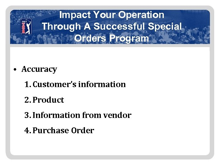 Impact Your Operation Through A Successful Special Orders Program • Accuracy 1. Customer's information