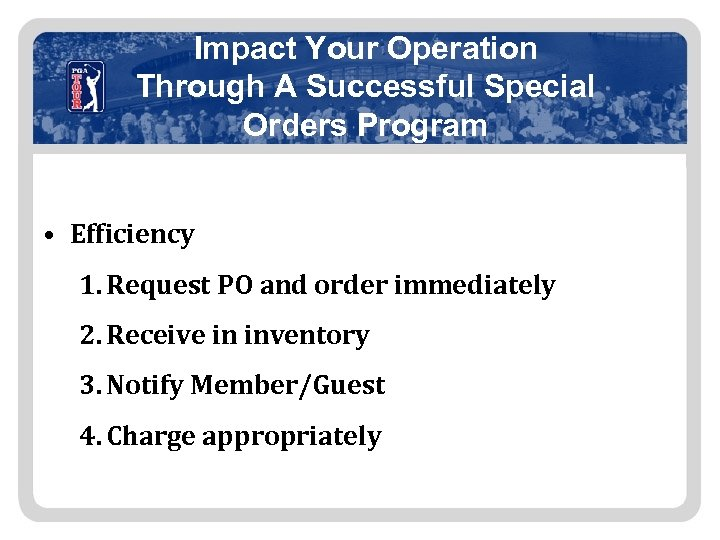 Impact Your Operation Through A Successful Special Orders Program • Efficiency 1. Request PO