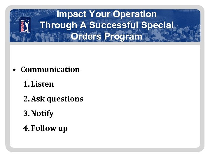 Impact Your Operation Through A Successful Special Orders Program • Communication 1. Listen 2.