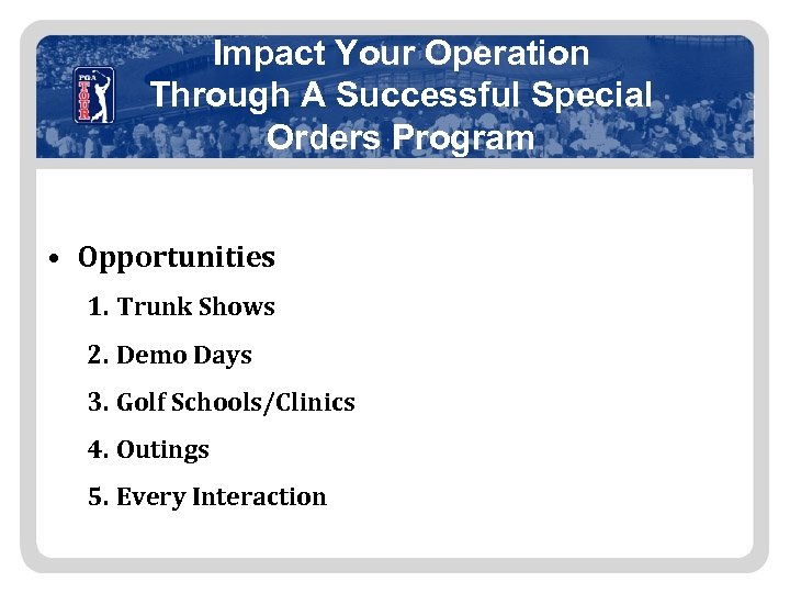 Impact Your Operation Through A Successful Special Orders Program • Opportunities 1. Trunk Shows