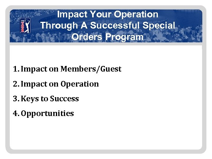 Impact Your Operation Through A Successful Special Orders Program 1. Impact on Members/Guest 2.