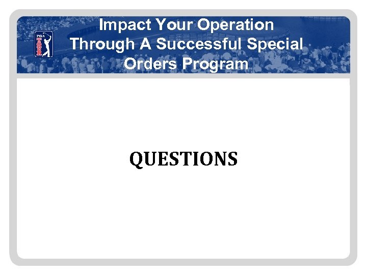 Impact Your Operation Through A Successful Special Orders Program QUESTIONS